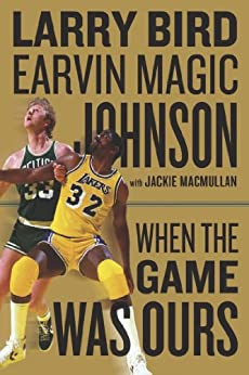 When the Game Was Ours de [Bird, Larry, Johnson, Earvin, MacMullan, Jackie]