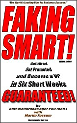 Faking Smart!: Get Hired, Get Promoted and Become a V.P. in Six Short Weeks - GUARANTEED! (Second Edition) (English Edition)