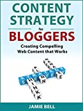CONTENT STRATEGY FOR BLOGGERS: CREATING COMPELLING WEB CONTENT THAT WORKS (English Edition)