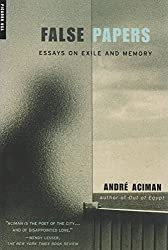 False Papers - Essays on Exile and Memory.