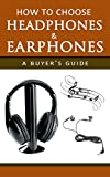 How to Choose Headphones and Earphones: A Buyer's Guide