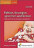 Fachbücher für die frühkindliche Bildung: Fühlen, bewegen, sprechen und lernen: Meilensteine der Entwicklung bei Kleinstkindern