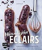 Himmlische Eclairs: 22 raffinierte Rezepte aus Brandteig