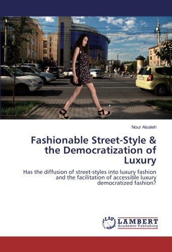 Fashionable Street-Style & the Democratization of Luxury: Has the diffusion of street-styles into luxury fashion and the facilitation of accessible luxury democratized fashion?