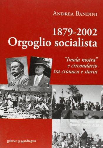 1879-2002 orgoglio socialista. Imola nostra e circondario tra cronaca e storia