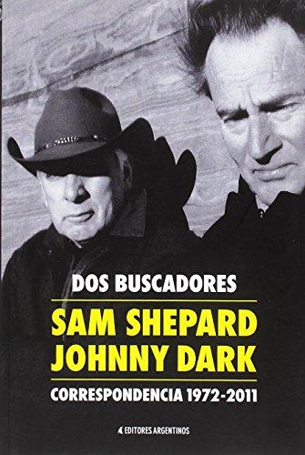 Dos buscadores. Correspondencia 1972-2011. Sam Shepard - Johnny Dark