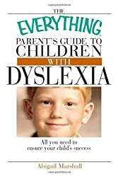 The Everything Parent's Guide To Children With Dyslexia: All You Need To Ensure Your Child's Success by Abigail Marshall (2004-09-10)
