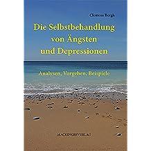 Die Selbstbehandlung von Ängsten und Depressionen: Analysen, Vorgehen, Beispiele (German Edition)
