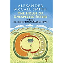 The House of Unexpected Sisters: No. 1 Ladies' Detective Agency (18) (No. 1 Ladies' Detective Agency Series, Band 18)