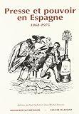 Presse et pouvoir en Espagne, 1868-1975: Colloque international de Talence, 26-27 novembre, 1993...