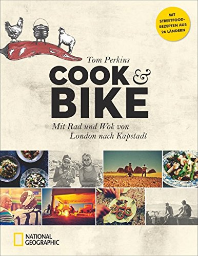 Bildband Reise-Kochbuch: Cook & Bike. Mit Rad und Wok von London nach Kapstadt: Ein kulinarisches Fahrradabenteuer bei National Geographic mit Rezepten, Fotos, und Geschichten aus Europa und Afrika