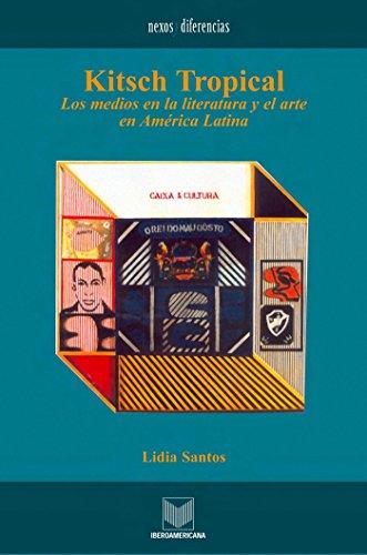 Kitsch Tropical: Los medios en la literatura y el arte de América Latina (Nexos y Diferencias. Estudios de la Cultura de América Latina nº 2) por Lidia Santos