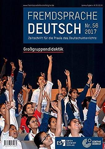Fremdsprache Deutsch Heft 56 (2017): Großgruppendidaktik: Zeitschrift für die Praxis des Deutschunterrichts