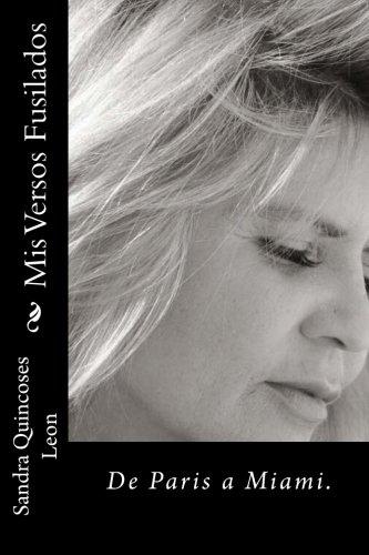 Mis Versos Fusilados: De Paris a Miami. por Sandra Quincoses Leon