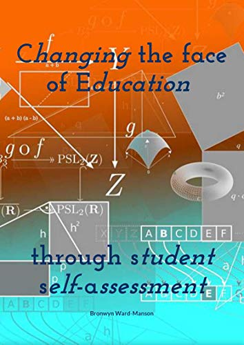 Changing the face of Education: through student self-assessment by [Ward-Manson, Bronwyn]