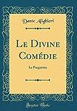 Le Divine Comédie - Le Purgatoire (Classic Reprint) - Forgotten Books - 01/05/2018