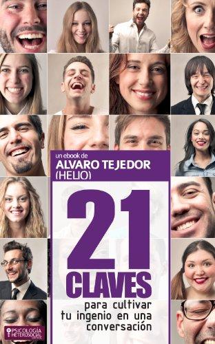 21 Claves para Desarrollar tu Ingenio en una Conversación por Álvaro Tejedor (Helio)
