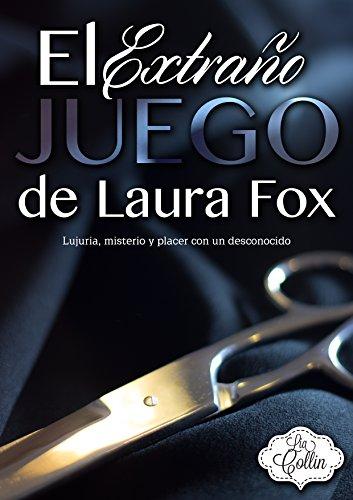 El Extraño Juego de Laura Fox: Lujuria, misterio y placer con un desconocido por Lia Collin