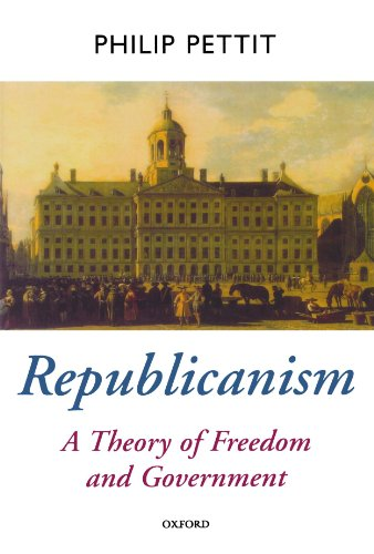 Republicanism: A Theory of Freedom and Government (Oxford Political Theory)
