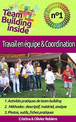 Team Building inside n°1 - travail d'équipe & coordination: Créez et vivez l'esprit d'équipe ! par Olivier Rebière