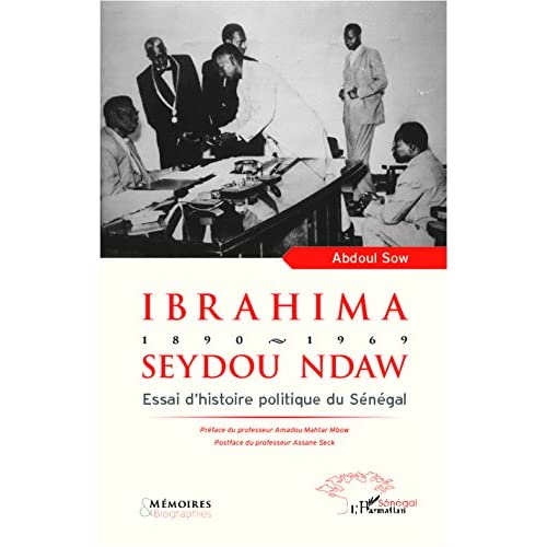 Ibrahima Seydou Ndaw 1890-1969: Essai d'histoire politique du Sénégal (Harmattan Sénégal)