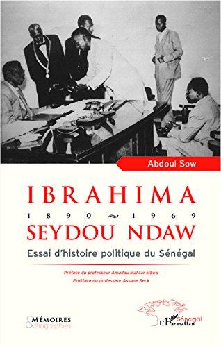 Ibrahima Seydou Ndaw 1890-1969: Essai d'histoire politique du Sénégal