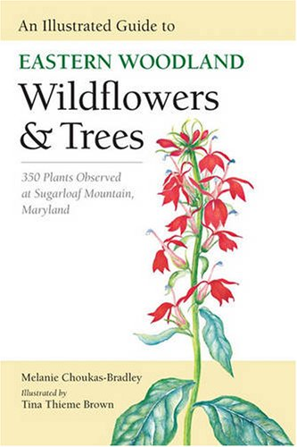 An Illustrated Guide to Eastern Woodland Wildflowers and Trees: 350 Plants Observed at Sugarloaf Mountain, Maryland (Center Books) -