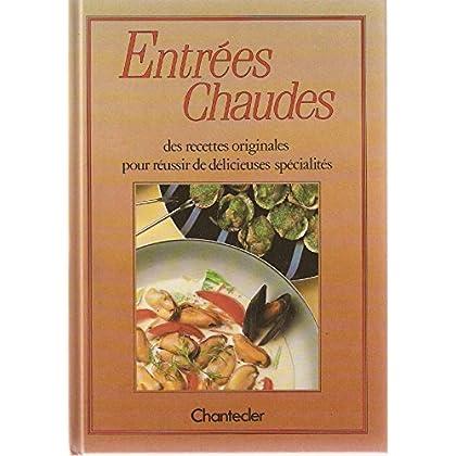 Entrées Chaudes. Des recettes originales pour réussir de délicieuses spécialités