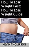 How To Lose Weight Fast: How To Lose Weight Guide
