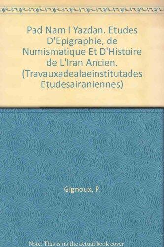 Pad nam I yazdan : études d'epigraphie, de numismatique et d'histoire de l'iran ancien