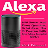 Alexa: 1401 Smart and Funny Questions to Ask Alexa