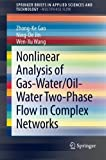 Nonlinear Analysis of Gas-Water/Oil-Water Two-Phase Flow in Complex Networks (SpringerBriefs in Applied Sciences and Technology) by Zhong-Ke Gao (2014-01-31)