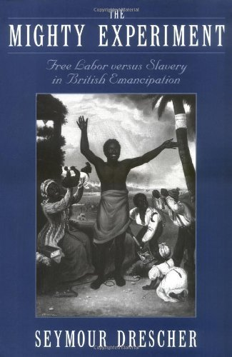 The Mighty Experiment: Free Labor versus Slavery in British Emancipation by Seymour Drescher (2002-04-11)