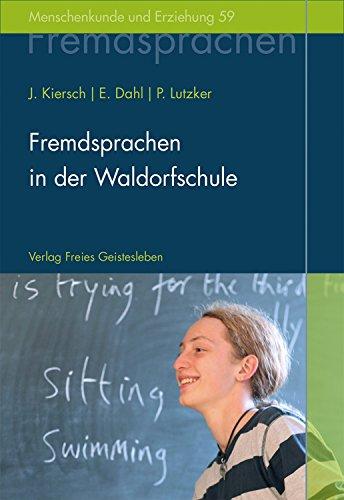 Fremdsprachen in der Waldorfschule: Rudolf Steiners Konzept eines ganzheitlichen Fremdsprachenunterrichts (Menschenkunde und Erziehung 59)