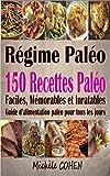 Régime Paléo: 150 Recettes paléo faciles, mémorables et inratables ; Guide d'alimentation paléo pour tous les jours (livre de cuisine paléo)