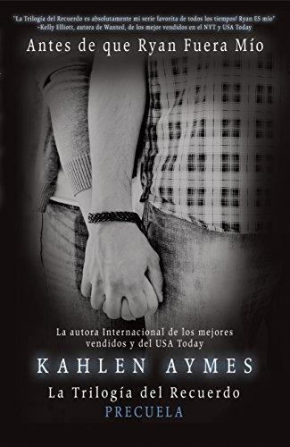 Antes de que Ryan Fuera Mío: La Trilogía del Recuerdo. (Precuela) (La Trilogía del Recuerdo & Precela nº 1) por Kahlen Ames