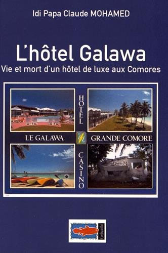 L'hôtel Galawa : Vie et mort d'un hôtel de luxe aux Comores