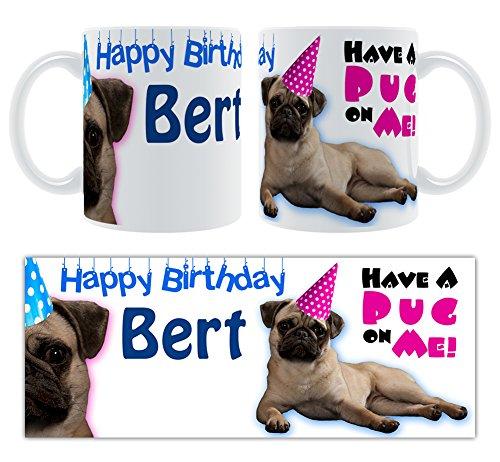 Bert-Happy Birthday Have A Pug On Me! Tasse, Keramik, personalisiert, Geschenk