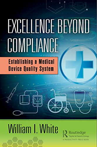Excellence Beyond Compliance: Establishing a Medical Device Quality System (English Edition)