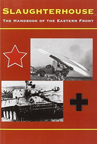 Slaughterhouse: The Handbook of the Eastern Front, 1941-45