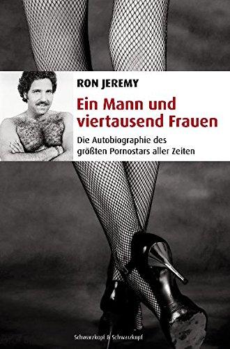 Ein Mann und viertausend Frauen. Die Autobiographie des größten Pornostars aller Zeiten.