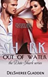 Shark Out Of Water (The Date Shark Series) (Volume 2) by DelSheree Gladden (2014-10-02)