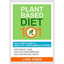 Plant Based Diet 101 - The Ultimate Guide to Healthy, Sustainable Eating Habits