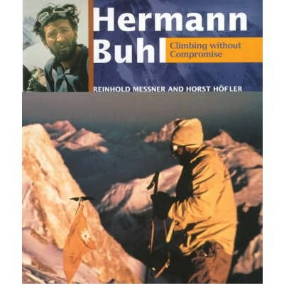 [(Hermann Buhl: Climbing without Compromise * * )] [Author: Reinhold Messner] [Mar-2001] par Reinhold Messner