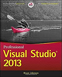 Professional Visual Studio 2013 (Wrox Programmer to Programmer) by Bruce Johnson (2014-03-17)
