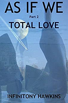 AS IF WE: Total Love by [Hawkins, Infinitony]