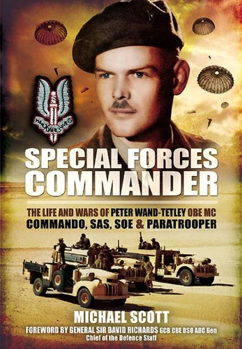 Special Forces Commander: The Life and Wars of Peter Wand-Tetley MC Commando, SAS, SOE and Paratrooper (English Edition) -