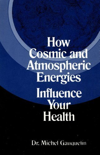 How Cosmic and Atmospheric Energies Influence Your Health by Michael Gauquelin (1991-01-02)