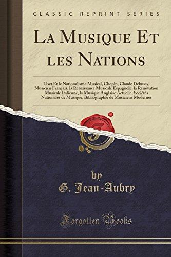 La Musique Et Les Nations: Liszt Et Le Nationalisme Musical, Chopin, Claude Debussy, Musicien Francais, La Renaissance Musicale Espagnole, La ... Nationales de Musique, Bibliographie de