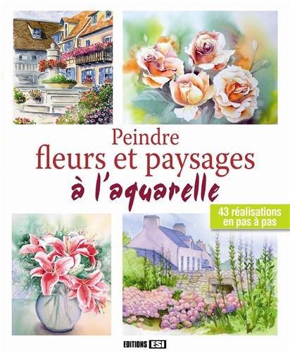 Peindre fleurs et paysages à l'aquare...